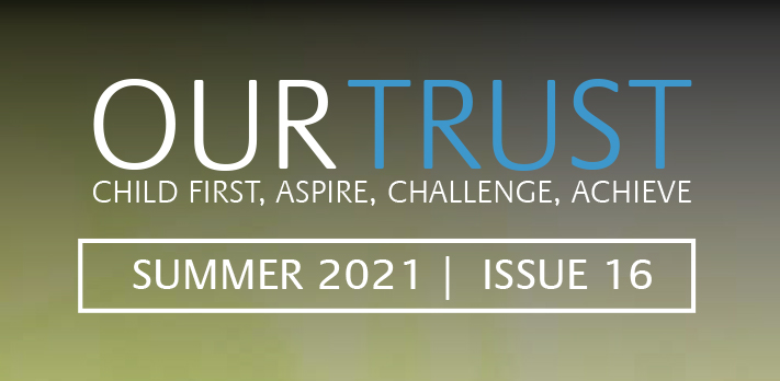 Our Trust – Summer 2021 – Edition 16